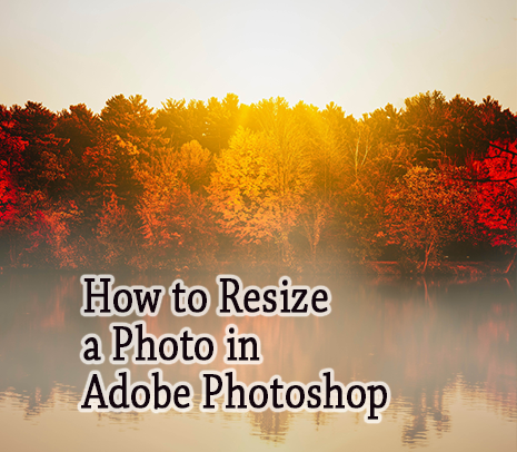 photo resize in adobe photoshop- https://reducephotosize.com
